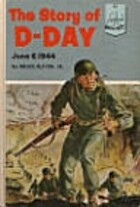 The Story of D-Day: June 6, 1944 by Bruce…