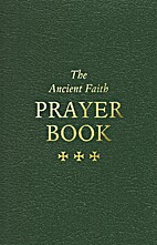 The Ancient Faith Prayer Book by Ancient…