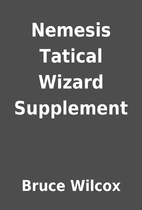 Nemesis Tatical Wizard Supplement by Bruce…