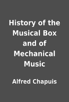 History of the Musical Box and of Mechanical…