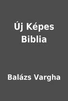 Új Képes Biblia by Balázs Vargha