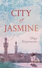City of Jasmine by Olga Grjasnowa