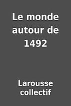 Le monde autour de 1492 by Larousse…