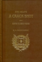 How I Became a Crack Shot, with Hints to…