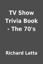 TV Show Trivia Book - The 70's by Richard…