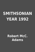 SMITHSONIAN YEAR 1992 by Robert McC. Adams