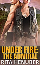 Under Fire: The Admiral by Rita Henuber