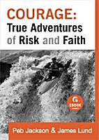 Courage: True Adventures of Risk and Faith…