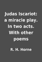 Judas Iscariot: a miracle play. In two acts.…