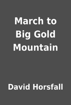 March to Big Gold Mountain by David Horsfall