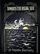 Towards the Rising Sun, A Story of Travel…
