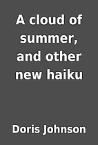 A cloud of summer, and other new haiku by…