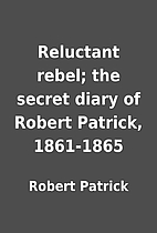 Reluctant rebel; the secret diary of Robert…
