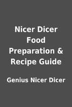 Nicer Dicer Food Preparation & Recipe Guide…