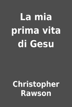 La mia prima vita di Gesu by Christopher…