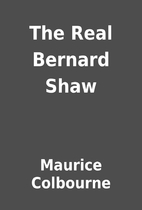 The Real Bernard Shaw by Maurice Colbourne