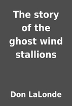 The story of the ghost wind stallions by Don…