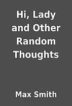 Hi, Lady and Other Random Thoughts by Max…