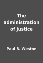 The administration of justice by Paul B.…