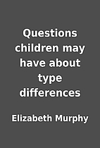 Questions children may have about type…