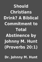 Should Christians Drink? A Biblical…