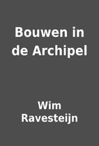 Bouwen in de Archipel by Wim Ravesteijn