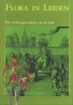 Flora in Leiden : De verborgen tuinen van de…