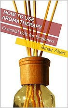 How to Use Aromatherapy: Essential Oils for…
