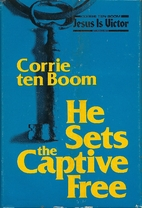 He Sets the Captive Free by Corrie Ten Boom