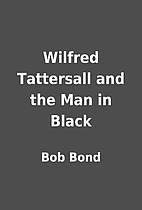 Wilfred Tattersall and the Man in Black by…