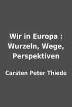 Wir in Europa : Wurzeln, Wege, Perspektiven…