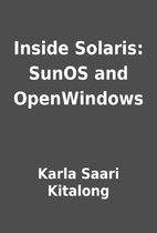Inside Solaris: SunOS and OpenWindows by…