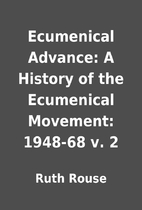 Ecumenical Advance: A History of the…