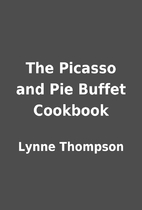 The Picasso and Pie Buffet Cookbook by Lynne…