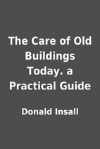 The Care of Old Buildings Today. a Practical…