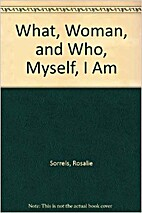 What, Woman, and Who, Myself, I Am by…