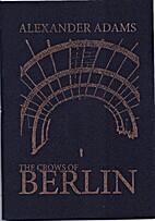The Crows of Berlin by Alexander Adams