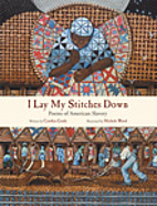 I Lay My Stitches Down: Poems of American…