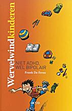Wervelwind-kinderen: niet ADHD, wel bipolair…