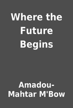 Where the Future Begins by Amadou-Mahtar…