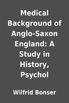 Medical Background of Anglo-Saxon England: A…
