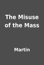 The Misuse of the Mass by Martin