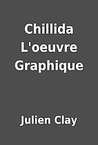 Chillida L'oeuvre Graphique by Julien Clay