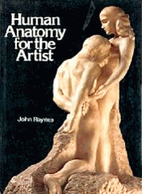 Human Anatomy For The Artist by John Raynes