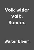 Volk wider Volk. Roman. by Walter Bloem