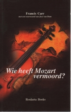 Wie heeft Mozart vermoord ? by Francis Carr