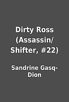 Dirty Ross (Assassin/Shifter, #22) by…