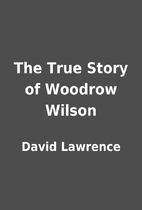 The True Story of Woodrow Wilson by David…