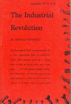 The Industrial Revolution by Arnold Toynbee