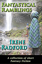 Fantastical Ramblings by Irene Radford